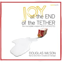 Joy at the End of the Tether by Douglas Wilson audiobook