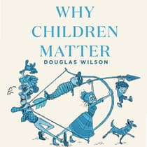 Why Children Matter by Douglas Wilson audiobook