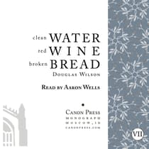 Clean Water, Red Wine, Broken Bread by Douglas Wilson audiobook