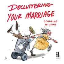 Decluttering Your Marriage by Douglas Wilson audiobook