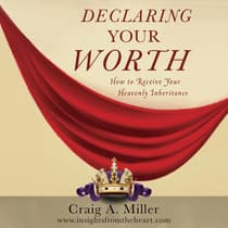Declaring Your Worth by Craig A. Miller audiobook