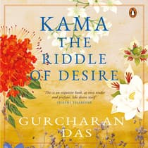 Kama: The Riddle of Desire by Gurcharan Das audiobook