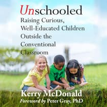Unschooled by Kerry Mcdonald audiobook