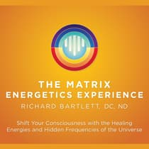 Matrix Energetics Experience by Richard Bartlett, DC, ND audiobook