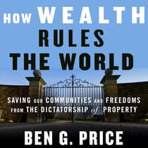 How Wealth Rules the World by Ben G. Price audiobook