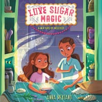 Love Sugar Magic: A Mixture of Mischief by Anna Meriano audiobook