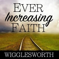 Ever Increasing Faith by Smith Wigglesworth audiobook