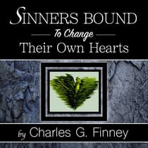 Sinners Bound to Change Their Own Hearts by Charles G Finney audiobook