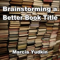 Brainstorming a Better Book Title by Marcia Yudkin audiobook