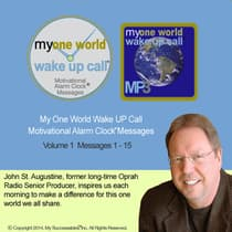"My One World Wake UP Callâ""¢ - Morning Motivating Messages- Volume 1 by John St. Augustine audiobook"