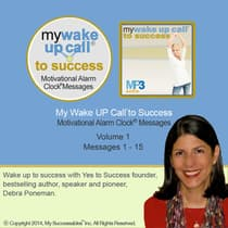 My Wake UP Call® to Success - Morning Motivating Messages – Volume 1 by Debra Poneman audiobook