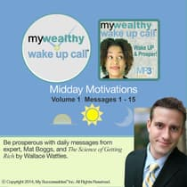 "My Wealthy Wake UP Call â""¢ - Daily Motivators- Volume 1 by Mat Boggs audiobook"