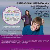 "My Weight Loss for Life Wake UP Callâ""¢ - Inspirational Interview by Victoria Moran audiobook"