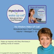 My Wisdom Wake UP Call® - Morning Motivating Messages - Volume 1 by Mary Morrissey audiobook