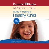 The Mayo Clinic Guide To Raising A Healthy Child, 1st Edition by Angela C. Mattke audiobook