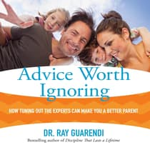 Advice Worth Ignoring by Ray Guarendi audiobook