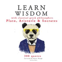 Learn Wisdom with Classical Greek Philosophers: Plato, Aristotle and Socrates by Plato audiobook