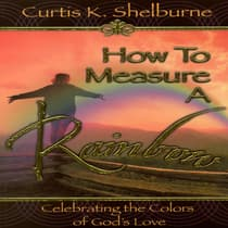 How to Measure a Rainbow by Curtis K Shelburne audiobook