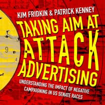 Taking Aim at Attack Advertising by Kim Fridkin audiobook