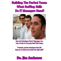 Building the Perfect Team: What Staffing Skills Do IT Managers Need? by Jim Anderson audiobook