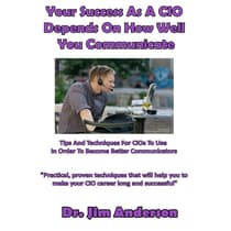 Your Success as a CIO Depends On How Well You Communicate by Jim Anderson audiobook
