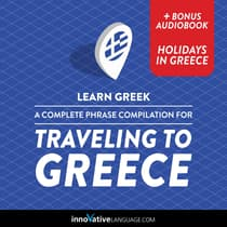 Learn Greek: A Complete Phrase Compilation for Traveling to Greece by Innovative Language Learning audiobook