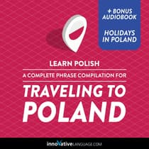 Learn Polish: A Complete Phrase Compilation for Traveling to Poland by Innovative Language Learning audiobook