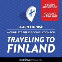 Learn Finnish: A Complete Phrase Compilation for Traveling to Finland by Innovative Language Learning audiobook