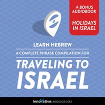Learn Hebrew: A Complete Phrase Compilation for Traveling to Israel by Innovative Language Learning audiobook