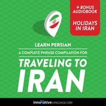 Learn Persian: A Complete Phrase Compilation for Traveling to Iran by Innovative Language Learning audiobook