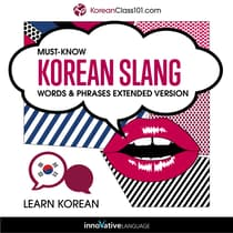 Learn Korean: Must-Know Korean Slang Words & Phrases (Extended Version) by Innovative Language Learning audiobook