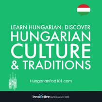 Learn Hungarian: Discover Hungarian Culture & Traditions by Innovative Language Learning audiobook