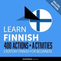 Learn Finnish: 400 Actions + Activities - Everyday Finnish for Beginners (Deluxe Edition) by Innovative Language Learning audiobook