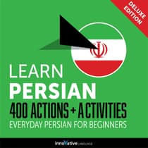 Learn Persian: 400 Actions + Activities - Everyday Persian for Beginners (Deluxe Edition) by Innovative Language Learning audiobook