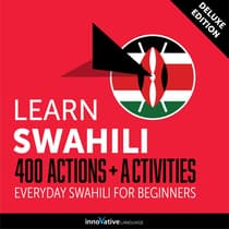 Learn Swahili: 400 Actions + Activities - Everyday Swahili for Beginners (Deluxe Edition) by Innovative Language Learning audiobook