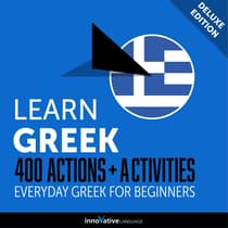 Learn Greek: 400 Actions + Activities - Everyday Greek for Beginners (Deluxe Edition) by Innovative Language Learning audiobook