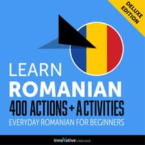 Learn Romanian: 400 Actions + Activities - Everyday Romanian for Beginners (Deluxe Edition) by Innovative Language Learning audiobook