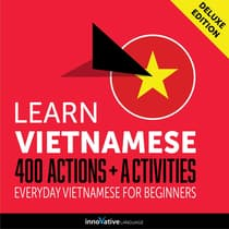 Learn Vietnamese: 400 Actions + Activities - Everyday Vietnamese for Beginners (Deluxe Edition) by Innovative Language Learning audiobook