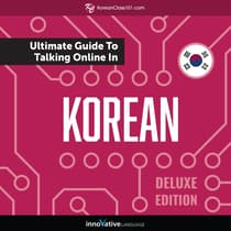Learn Korean: The Ultimate Guide to Talking Online in Korean (Deluxe Edition) by Innovative Language Learning audiobook