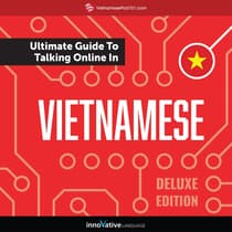 Learn Vietnamese: The Ultimate Guide to Talking Online in Vietnamese (Deluxe Edition) by Innovative Language Learning audiobook