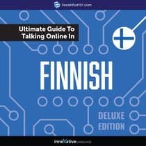 Learn Finnish: The Ultimate Guide to Talking Online in Finnish (Deluxe Edition) by Innovative Language Learning audiobook
