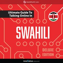 Learn Swahili: The Ultimate Guide to Talking Online in Swahili (Deluxe Edition) by Innovative Language Learning audiobook