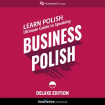 Learn Polish: Ultimate Guide to Speaking Business Polish for Beginners (Deluxe Edition) by Innovative Language Learning audiobook