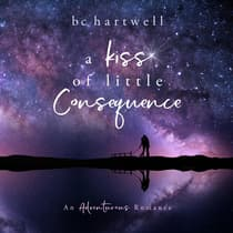 A Kiss of Little Consequence (The Adventurous Romance Series) (Book 1) by BC Hartwell audiobook