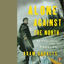 Alone Against the North by Adam Shoalts audiobook