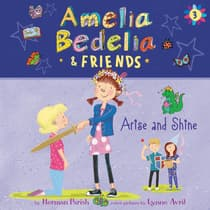 Amelia Bedelia & Friends #3: Amelia Bedelia & Friends Arise and Shine Una by Herman Parish audiobook