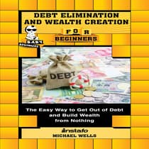 Debt Elimination and Wealth Creation for Beginners by Michael Wells audiobook