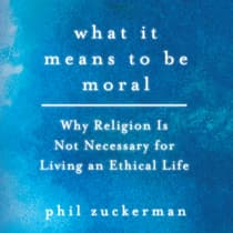 What It Means to Be Moral by Phil Zuckerman audiobook