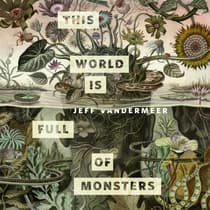 This World Is Full of Monsters by Jeff VanderMeer audiobook