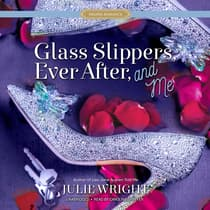 Glass Slippers, Ever After, and Me by Julie Wright audiobook